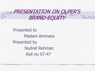 PRESENTATION ON OLPER'S BRAND EQUITY