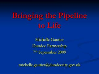 Bringing the Pipeline to Life