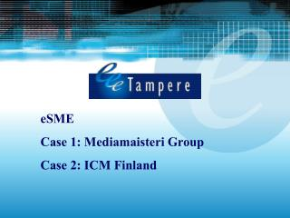 eSME Case 1: Mediamaisteri Group Case 2: ICM Finland