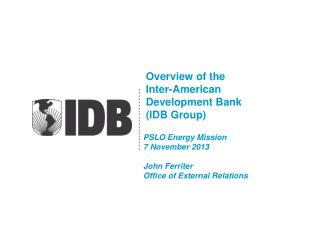 Overview of the  Inter-American  Development Bank  (IDB Group)