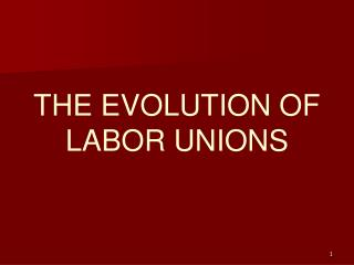 THE EVOLUTION OF LABOR UNIONS