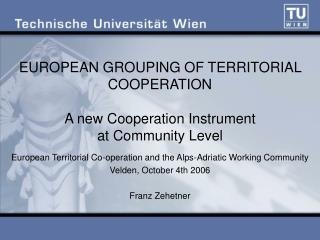 EUROPEAN GROUPING OF TERRITORIAL COOPERATION A new Cooperation Instrument at Community Level