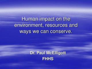 Human impact on the environment, resources and ways we can conserve.