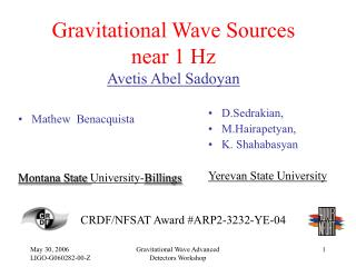 Gravitational Wave Sources  near 1 Hz Avetis Abel Sadoyan