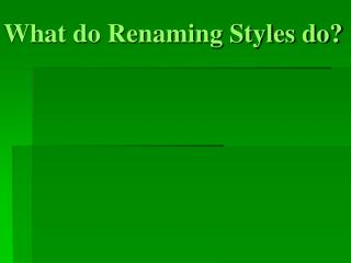 What do Renaming Styles do?