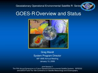 Geostationary Operational Environmental Satellite R- Series GOES-R Overview and Status