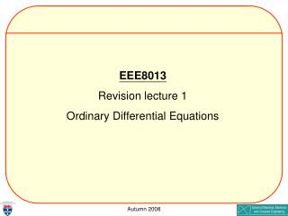 EEE8013 Revision lecture 1 Ordinary Differential Equations