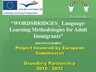 Project financed by European Commission  Grundtvig  Partnership 2010 - 2012