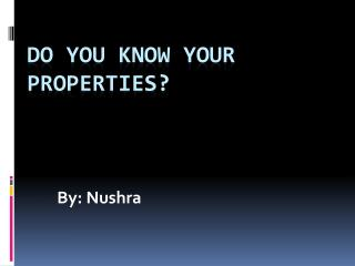 Do you know your properties?