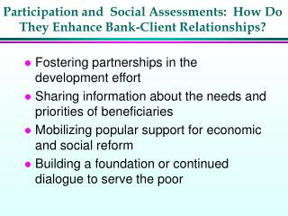 Participation and  Social Assessments:  How Do They Enhance Bank-Client Relationships?