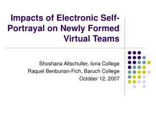 Impacts of Electronic Self-Portrayal on Newly Formed Virtual Teams