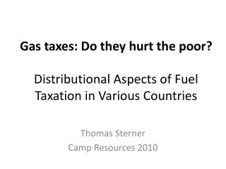 Gas taxes: Do they hurt the poor? Distributional Aspects of Fuel Taxation in Various Countries
