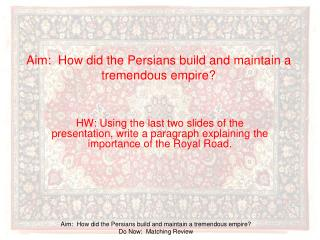 Aim:  How did the Persians build and maintain a tremendous empire?