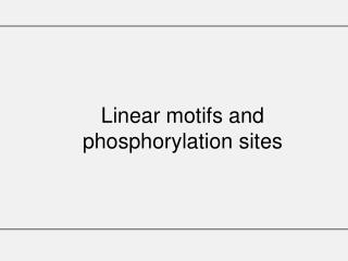 Linear motifs and phosphorylation sites