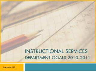 INSTRUCTIONAL SERVICES DEPARTMENT GOALS 2010-2011