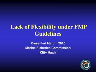 Lack of Flexibility under FMP Guidelines