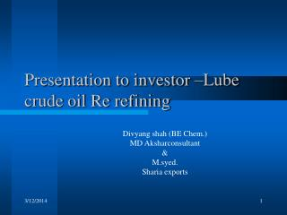 Presentation to investor –Lube crude oil Re refining