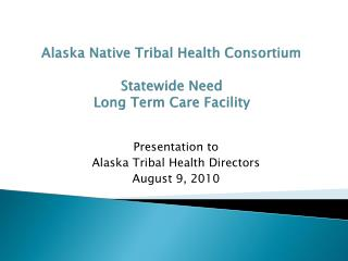 Alaska Native Tribal Health Consortium Statewide Need Long Term Care Facility