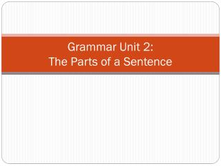 Grammar Unit 2: The Parts of a Sentence