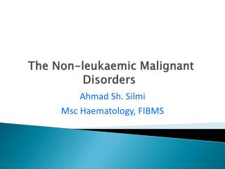 The Non- leukaemic Malignant Disorders