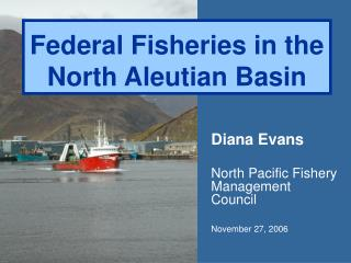 Federal Fisheries in the North Aleutian Basin
