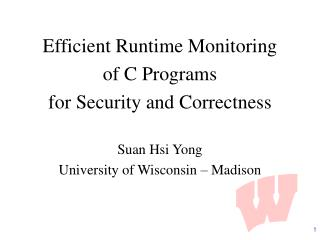 Efficient Runtime Monitoring of C Programs for Security and Correctness