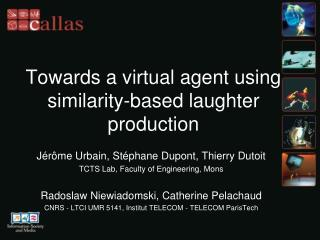 Towards a virtual agent using similarity-based laughter production
