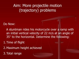 Aim: More projectile motion (trajectory) problems