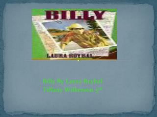 Billy By Laura  Roybal Tiffany Wilkerson 3 rd
