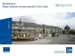 Workshop 8 Steps towards inclusive growth in EU cities