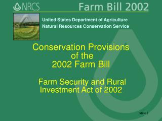 Conservation Provisions  of the  2002 Farm Bill  Farm Security and Rural Investment Act of 2002