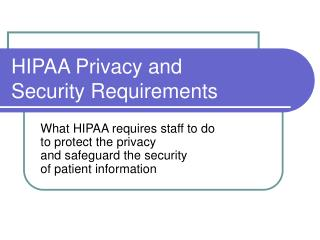 HIPAA Privacy and  Security Requirements