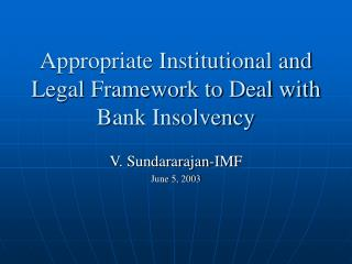 Appropriate Institutional and Legal Framework to Deal with Bank Insolvency