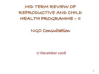 MID TERM REVIEW OF REPRODUCTIVE AND CHILD HEALTH PROGRAMME – II NGO Consultation