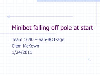 Minibot falling off pole at start