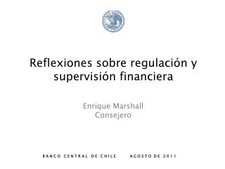Reflexiones sobre regulación y supervisión financiera Enrique Marshall Consejero