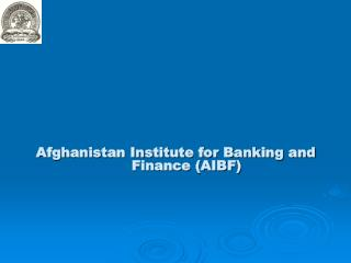 Afghanistan Institute for Banking and 			     Finance (AIBF)