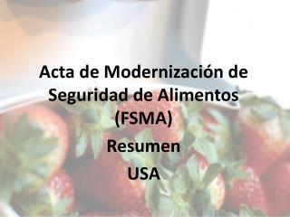 Acta de Modernización de Seguridad de Alimentos (FSMA) Resumen  USA