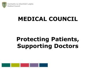 MEDICAL COUNCIL Protecting Patients, Supporting Doctors