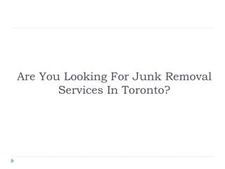 Are you looking for junk removal services in Toronto?