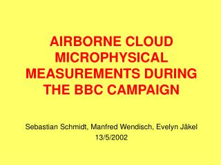 AIRBORNE CLOUD MICROPHYSICAL MEASUREMENTS DURING THE BBC CAMPAIGN