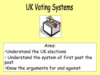 Aims: Understand the UK elections  Understand the system of first past the post