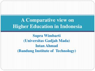A  Comparative view  on H igher  E ducation in  I ndonesia