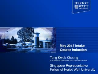 May 2013 Intake             Course Induction Teng Kwok Kheong