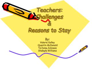 Teachers: Challenges  &  Reasons to Stay