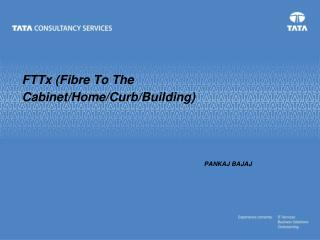 FTTx (Fibre To The Cabinet/Home/Curb/Building)