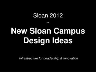Sloan 2012  ~  New Sloan Campus Design Ideas
