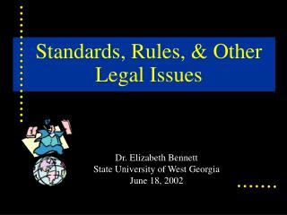 Standards, Rules, & Other Legal Issues