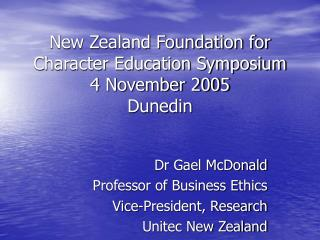 New Zealand Foundation for Character Education Symposium 4 November 2005 Dunedin