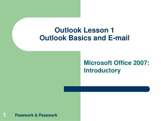 Outlook Lesson 1 Outlook Basics and E-mail
